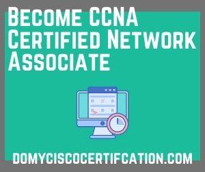Become CCNA Certified Network Associate