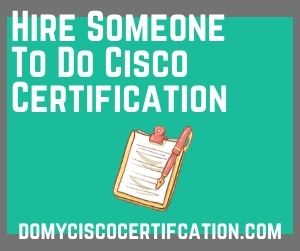 Hire Someone To Do Cisco Certification